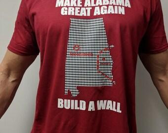 b1dcce27b4 Make Alabama Great Again Build a Wall Shirt Alabama Shirt Crimson Tide Shirt  Roll Tide Shirt
