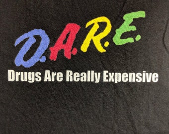 D.A.R.E T-shirt - DARE Drugs Are Really Expensive Shirt