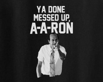 dbddabe57 You Done Messed up A A Ron shirt - You Done Messed up AARon T- Shirt