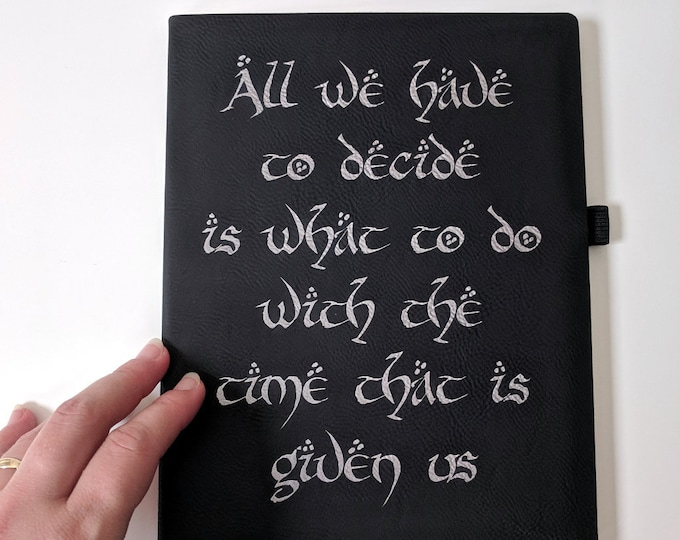 All we have to decide is what to do with the time that is given us  - Laser engraved leatherette Notebook / Journal / Diary Tolkien LotR