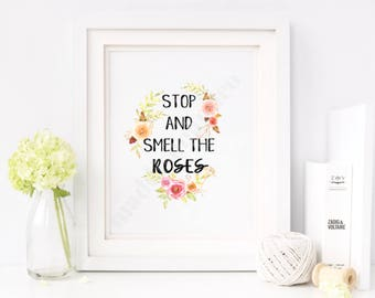 Stop and Smell The Roses   Wall Art Printable