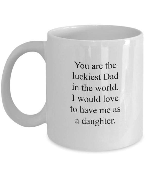Fathers Day Gift Funny Dad Coffee Mug Cup You Are The Luckiest Dad In The World
