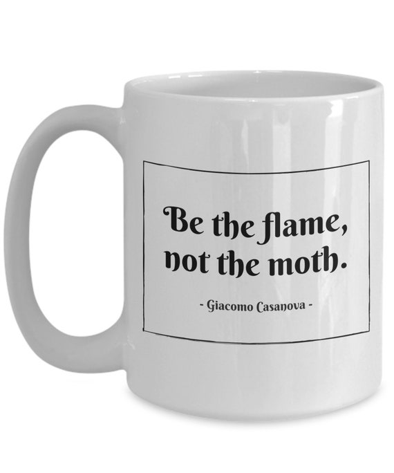casanova quote mug be the flame not the moth