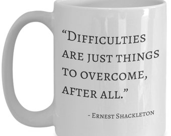 "Ernest Shackleton coffee mug ""Difficulties are just things to overcome, after all."""