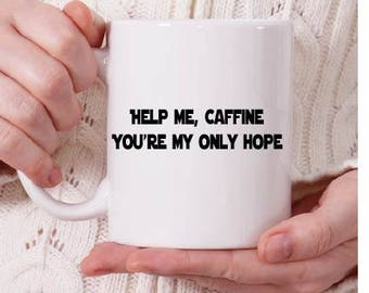 Star Wars inspired coffee mug Princess Leia, Help me caffine you're my only hope front, Leia on back - May the Fourth be with you!