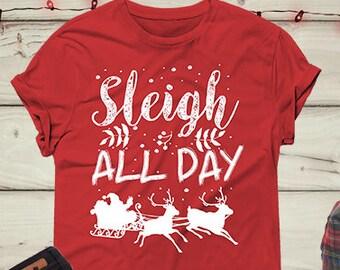 03a14d769d SLEIGH Shirt, Funny Christmas Shirt, SLEIGH all Day Shirt, Sleigh T-Shirt,  Santa Shirt, Christmas, Christmas gift, Holiday shirt, gift