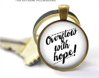 Overflow With Hope • Hope Quote • Hope Word • Virtue • Stay Strong • Quote • Key Ring • Keychain • Gift Under 20 • Made in Australia (K476)