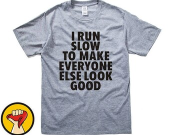 f90297c85 I Run Slow To Make Everyone Else Look Good Shirt Funny Running Work Out Gym  Runner Clothing Tumblr T-shirt More Colors XS - 2XL
