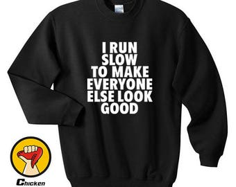 0a2f9ed76 I Run Slow To Make Everyone Else Look Good Shirt Funny Running Work Out Gym  Runner Top Crewneck Sweatshirt Unisex More Colors XS - 2XL