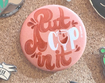 Put A Cup In It — Button / Badge / Pin