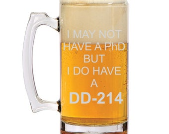 I may not a PhD but I have a DD-214 BEER MUG! Military Retiree Gift Unique gift can be customized Air Force Army Marine Navy