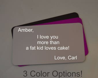 I love you more than a fat kid loves cake! Wallet Insert, Unique love note, Engraved Wallet Card, Personalized, Custom
