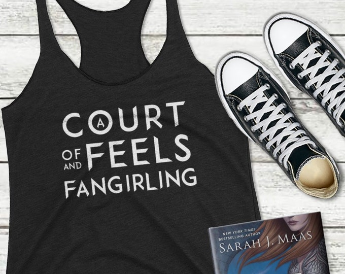 A Court of Feels and Fangirling, ACOTAR Shirt, Feysand, Rhysand, Feyre, Sarah J Maas, A Court of Mist and Fury, Thorns and Roses, ACOMAF