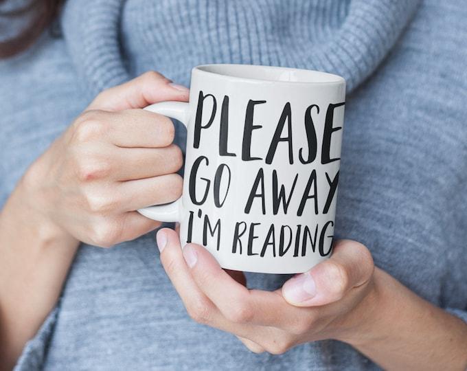 Book Lover Mug, Bookworm, Please Go Away I'm Reading, Bookish Mug, Book Lover Gifts, Bookish Gifts