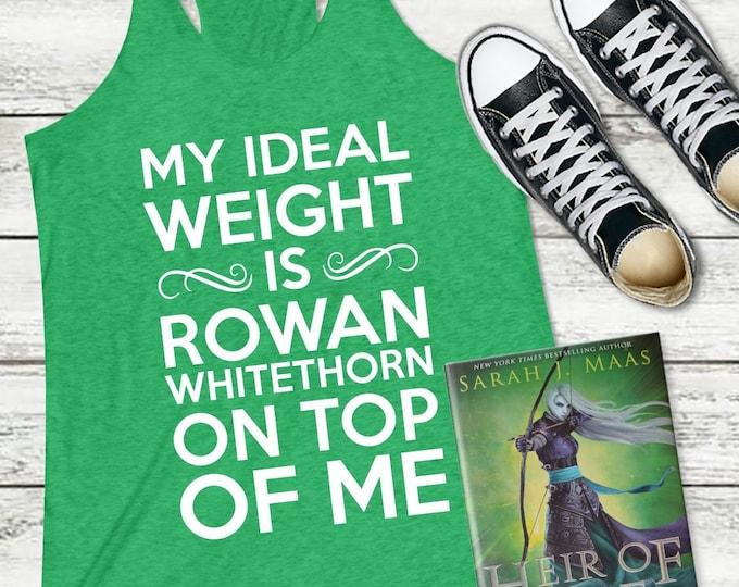Throne of Glass Shirt, My ideal weight is Rowan Whitethorn on top of me, Tank Top, Sarah J Maas, Bookish Shirt, Funny Shirt, Rowaelin, Aelin
