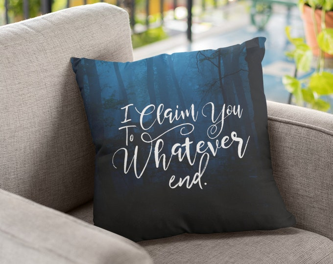Rowaelin Pillow Case, I Claim You To Whatever End, Throne of Glass Gift, Heir of Fire Quote, Aelin and Rowan, Sarah J Maas Merchandise