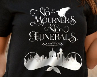 No Mourners No Funerals Shirt, Six of Crows Shirt, Kaz Brekker, Inej Ghafa, The Dregs, Crooked Kingdom, Grishaverse, Leigh Bardugo, Bookish