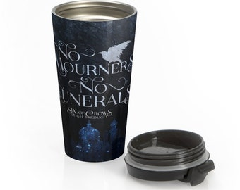 Six of Crows Travel Mug, Stainless Steel, No Mourners No Funerals, Kaz Brekker, Grishaverse, Bookish
