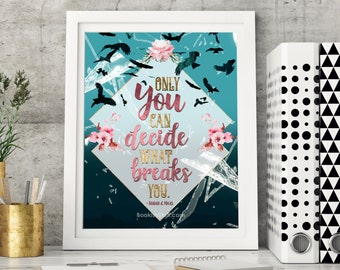 ACOTAR Quote Print, Only you can decide what breaks you, Sarah J Maas, A Court of Thorns and Roses, Inspirational Quotes