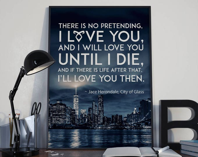 Shadowhunters Print, Mortal Instruments, Shadowhunters Quote, Jace Herondale Quote, Jace Wayland, Clary Fairchild, Clace, City of Glass
