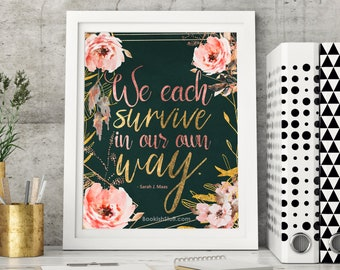 Throne of Glass Quote Print, We each survive in our own way, Inspirational, Sarah J Maas Quotes, Aelin Galathynius, Bookish
