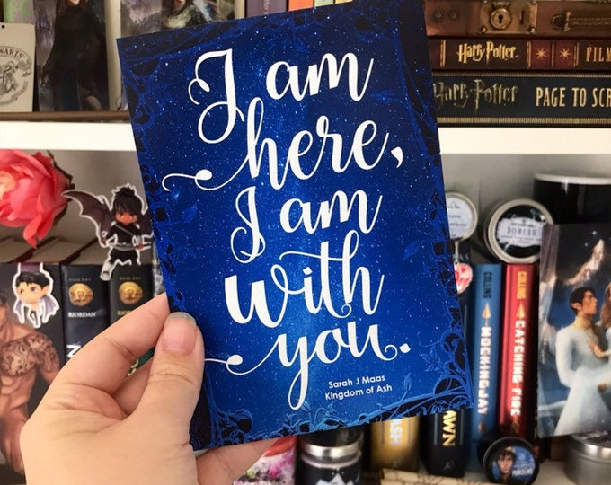 Kingdom of Ash Quote Print, Aelin, Fenrys, I am here I am with you, Throne of Glass, Bookish, Sarah J Maas, Inspirational Quote