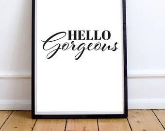 Hello Gorgeous - Digital Print Download, Wall Art, Typography print, Printable Quote, Art Print