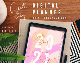 Create Today July - December 2021 Digital Planner for tablets to use in Goodnotes, Notability and Xodo apps, 300 pages, 900+ hyperlinks