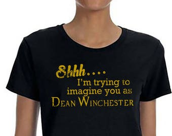 Supernatural, Dean Winchester, Trying to Imagine You as Dean Supernatural Shirt