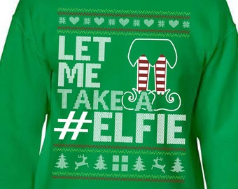 Ugly Christmas Sweater, Ugly Sweater Party, Let Me Take A Selfie Elfie,  Funny Christmas Sweatshirt, Ugly Sweater, Ugly Sweater Contest