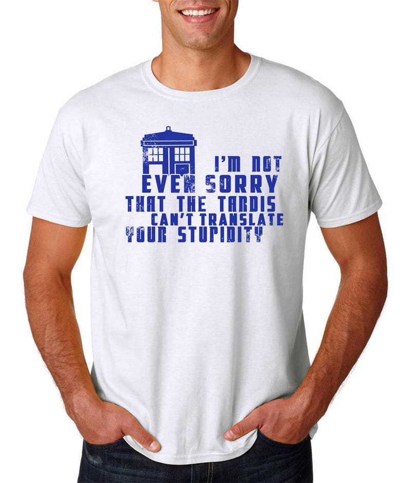 12d9f1a6155 Dr Who. Doctor Who. Tardis. Dr Who Tshirt. Sarcastic Shirt.