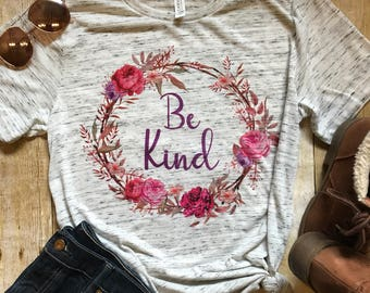 Be Kind Shirt Womens Shirt Christian Shirt Mom Shirt Trendy Shirt Birthday Gift mom Gift for Her Mothers day Shirt Be Kind Quote
