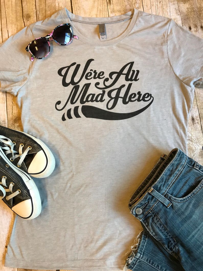 7622ab09de9 We re All Mad Here Shirt Best Friend Gift Tee Shirt Alice