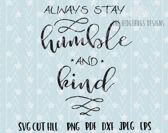 Always Stay Humble and Kind SVG File, dxf Silhouette Studio, Cameo Cricut cut file, INSTANT DOWNLOAD, svg Cut Files, T shirt designs sayings