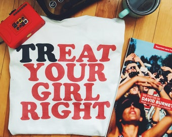 Treat your girl right (Tee, Instagram, Tumblr, Pinterest, funny, positive body)