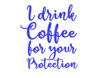 Decal - I drink coffee for your protection - For car, laptop, cell phone, cups, etc.