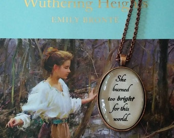 Wuthering Heights She Burned too Bright for this World -  Bronte Quote Necklace or Key Ring