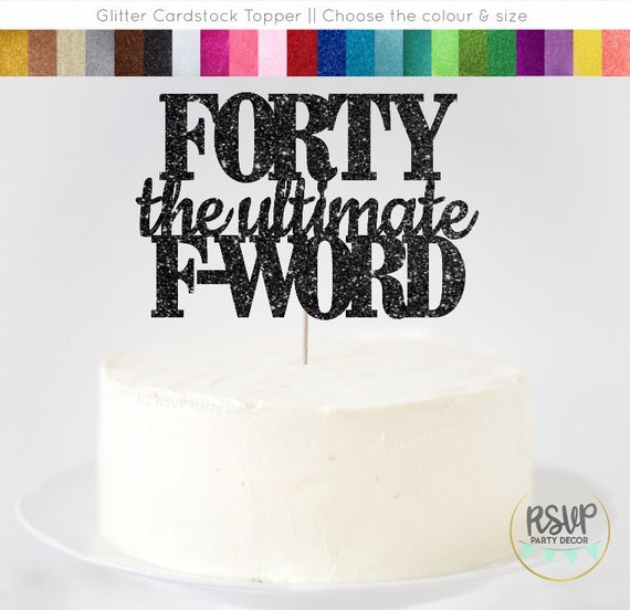 Swell Forty The Ultimate F Word Cake Topper 40Th Birthday Decor Forty Funny Birthday Cards Online Alyptdamsfinfo