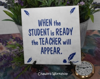 When the student is ready the teacher will appear - Motivational Inspirational Quote, Mother's Day Gift, Father's Day Gift ChawinsWorkshop