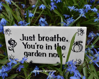 Just breathe. You're in the garden now Self Care Sign Father's Day Mother's Day Free Domestic Shipping, Gift for Gardener ChawinsWorkshop
