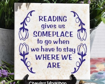 Reading gives us someplace to go when we have to stay where we are Book Lover Mother's Day Father's Day Free Ship Domestic ChawinsWorkshop