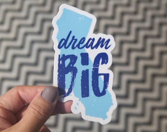 Dream Big California Sticker - Vinyl Stickers, CA state pride
