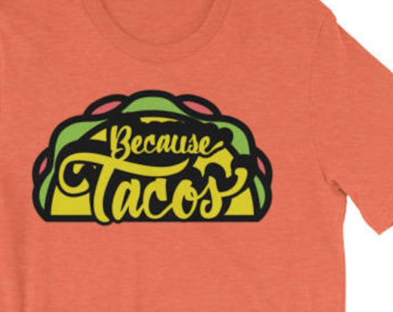 Because Tacos T-shirt