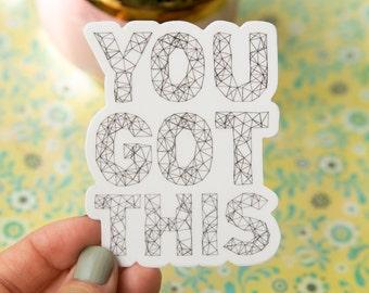 You Got This - Vinyl Stickers, motivation, motivational, inspiration, moving