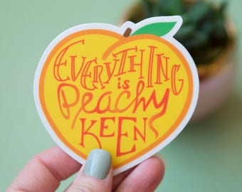 Everything Is Peachy Keen Sticker - Hand Drawn Font - Vinyl Stickers, gift under 5, colorful, peaches, peach, georgia, fruit tree, summer
