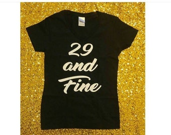 6f7bfdad 29 & Fine, 29th Birthday, Sexy Birthday Shirt, Woman's Birthday Shirt, Cool Birthday  Shirt, 29 Years Old, 29 Years Young