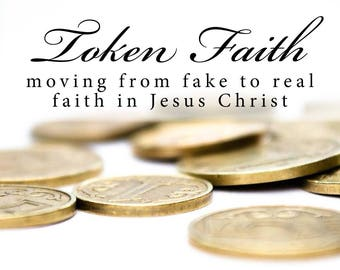 AUTOGRAPHED COPY! Token Faith: Moving from Fake to Real Faith in Jesus Christ
