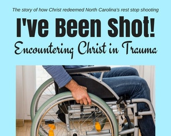 I've Been Shot! Encountering Christ in Trauma