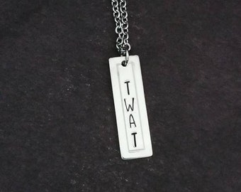 Twat Necklace | Handstamped Pendant | Bar Necklace | Offensive | Gag Gift | Funny | NSFW