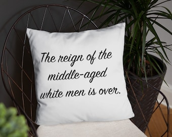 Reign of the Middle-Aged White Men Is Over Throw Pillow - Feminist Quote